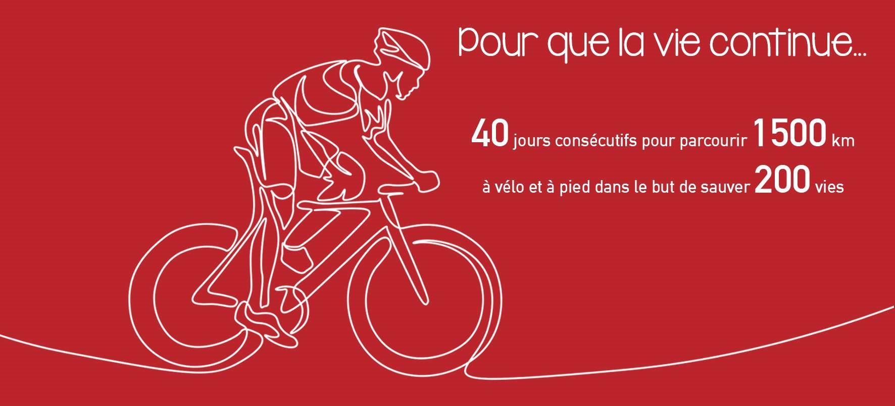 Pour que la vie continue... 40 jours consécutifs pour parcourir 1500 km à pied et à vélo dans le but de sauver 200 vies